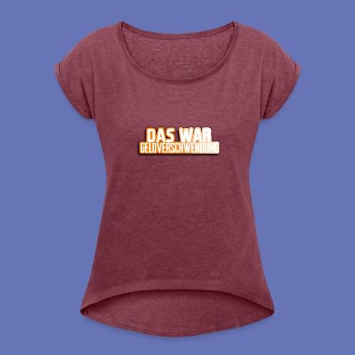 Geldverschwendung - Frauen T-Shirt mit gerollten Ärmeln