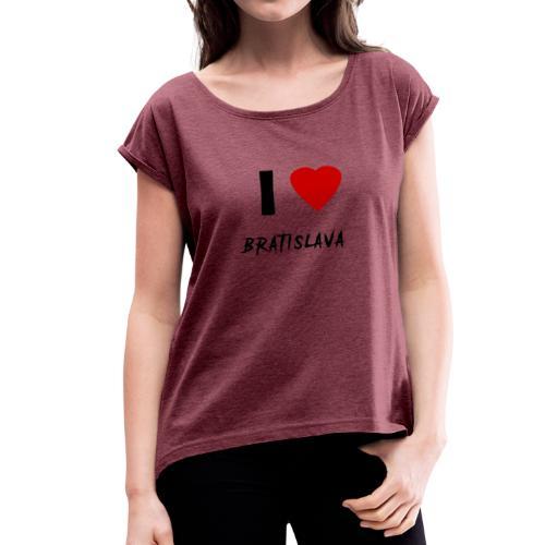 I ♥ Bratislava - Frauen T-Shirt mit gerollten Ärmeln