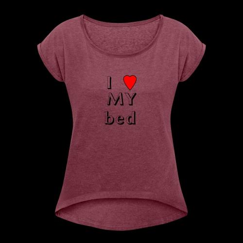 I love my bed - Frauen T-Shirt mit gerollten Ärmeln