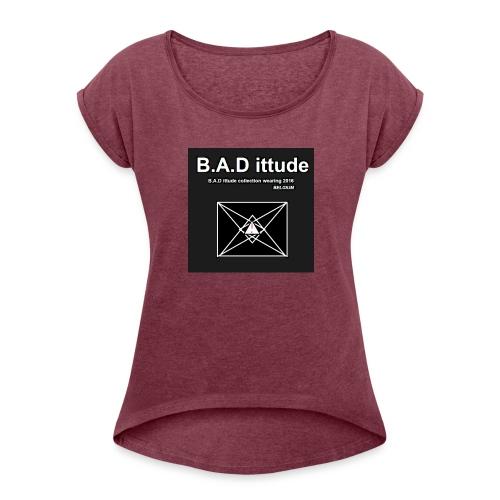 B.A.D ittude - Vrouwen T-shirt met opgerolde mouwen