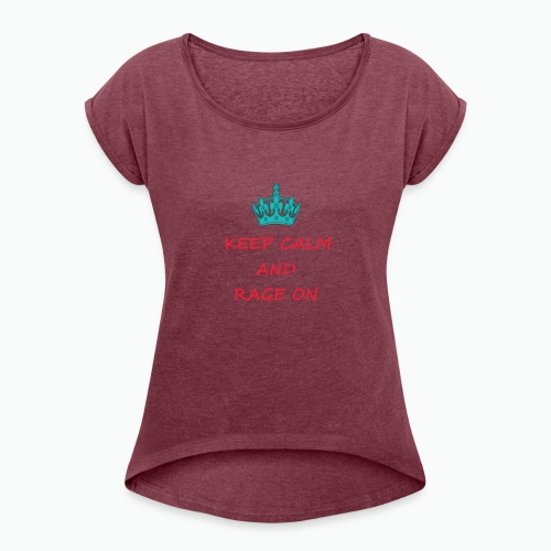 KEEP CALM AND RAGE ON - Women's T-Shirt with rolled up sleeves