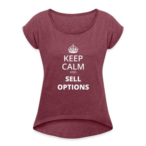 KEEP CALM AND SELL OPTIONS - Frauen T-Shirt mit gerollten Ärmeln