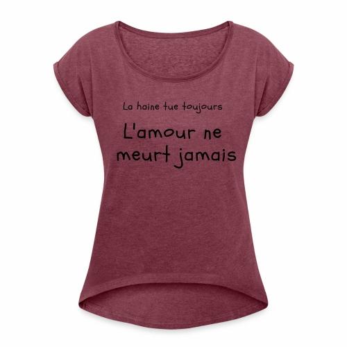 L amour ne meurt jamais - T-shirt à manches retroussées Femme