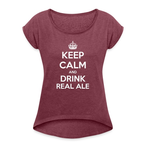Keep Calm And Drink Real Ale T-Shirt - Women's T-shirt with rolled up sleeves
