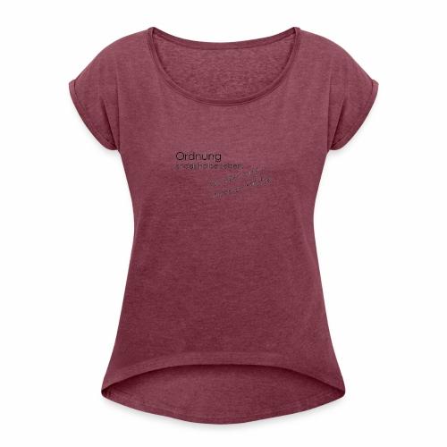 Ordnung ist nicht alles - Frauen T-Shirt mit gerollten Ärmeln