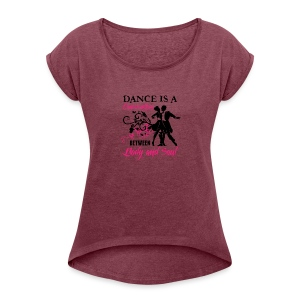 Dance is a Conversation between Body and Soul - Frauen T-Shirt mit gerollten Ärmeln