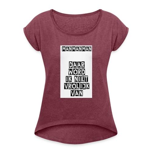 ManManMan - Vrouwen T-shirt met opgerolde mouwen