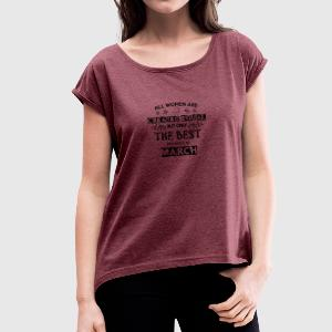 Woman Birthday March - Women's T-shirt with rolled up sleeves
