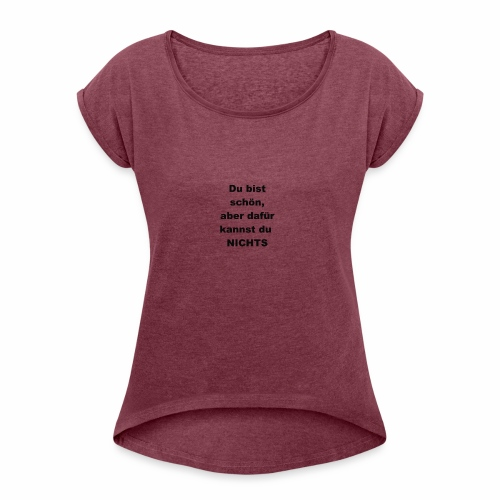 Du bist schön - Frauen T-Shirt mit gerollten Ärmeln