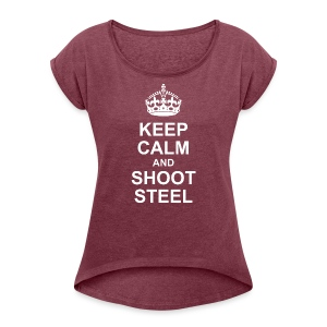 KEEP CALM and SHOOT STEEL - Frauen T-Shirt mit gerollten Ärmeln