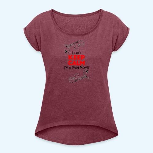 I Can't Keep Calm (voor lichte stof) - Vrouwen T-shirt met opgerolde mouwen