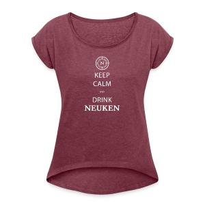 keep calm drink neuken - Vrouwen T-shirt met opgerolde mouwen