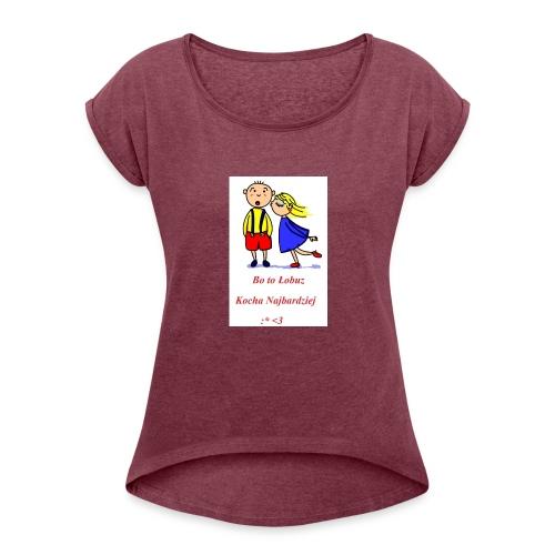 Łobuz kocha najbardziej - Koszulka damska z lekko podwiniętymi rękawami