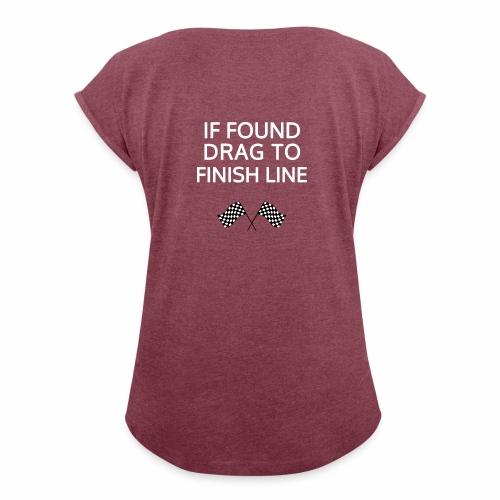 If found, drag to finish line - hardloopshirt - Vrouwen T-shirt met opgerolde mouwen