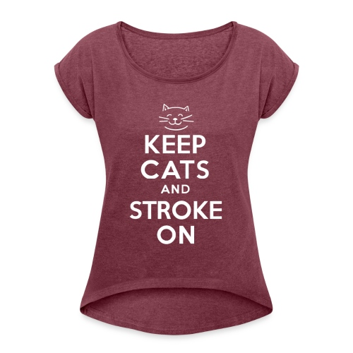 KEEP CATS and STROKE ON - Women's T-Shirt with rolled up sleeves