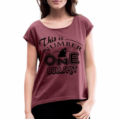 This is number one Bullshit. - Frauen T-Shirt mit gerollten Ärmeln
