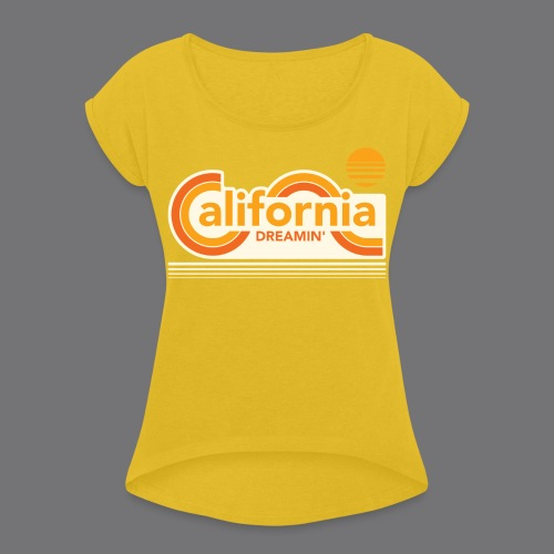 CALIFORNIA DREAMIN Tee Shirts - Women's T-Shirt with rolled up sleeves