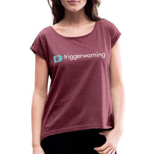 #triggerwarning - Vrouwen T-shirt met opgerolde mouwen