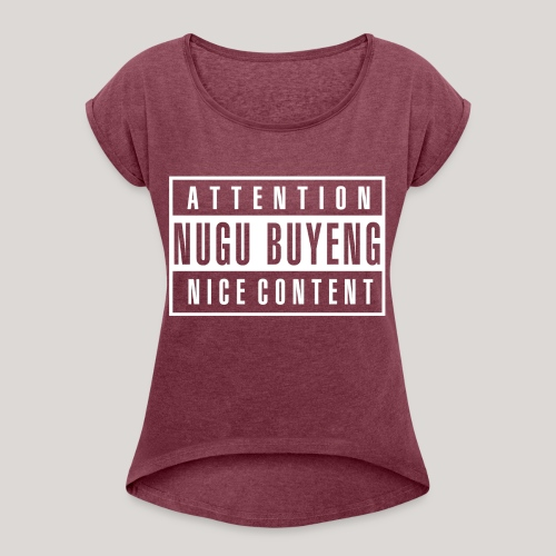 Nice Content 2 Nugu Buyeng - Frauen T-Shirt mit gerollten Ärmeln