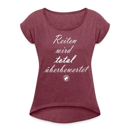 Reiten wird total überbewertet - Frauen T-Shirt mit gerollten Ärmeln