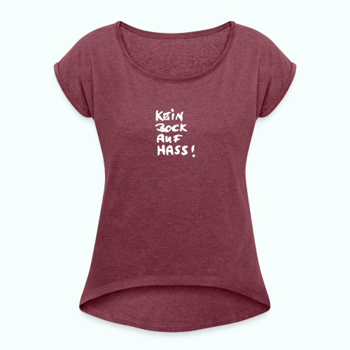 kein bock auf hass - Women's T-Shirt with rolled up sleeves