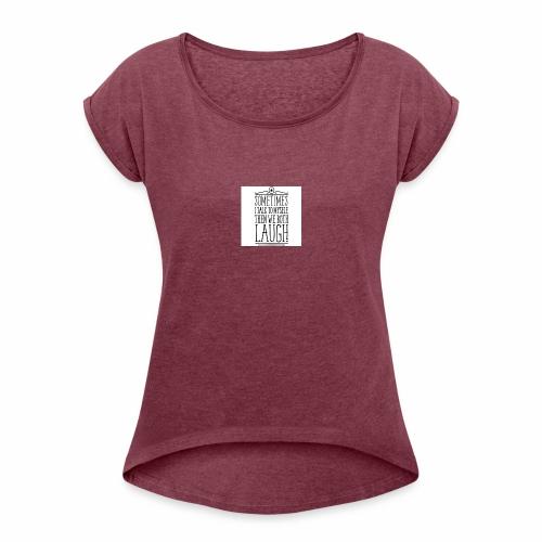 sometimes we both laugh frauen t shirt - Frauen T-Shirt mit gerollten Ärmeln