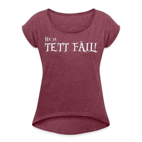 1G3B - He je Tett Fäil! - T-shirt med upprullade ärmar dam