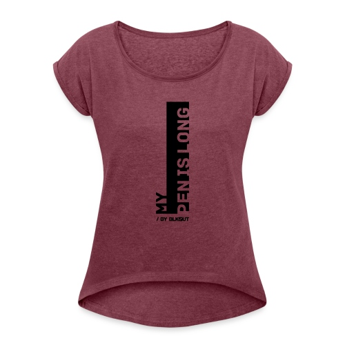 PEN IS LONG - Koszulka damska z lekko podwiniętymi rękawami