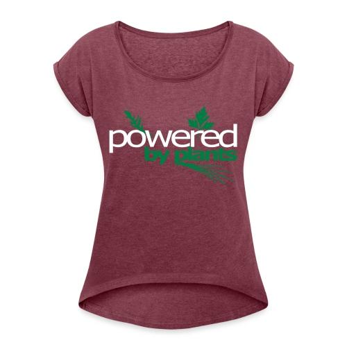 POWERED BY PLANTS - Frauen T-Shirt mit gerollten Ärmeln