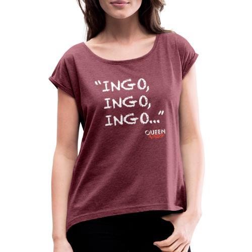Ingo, Ingo, Ingo - Frauen T-Shirt mit gerollten Ärmeln