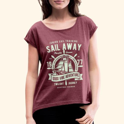 Sail Away - Frauen T-Shirt mit gerollten Ärmeln
