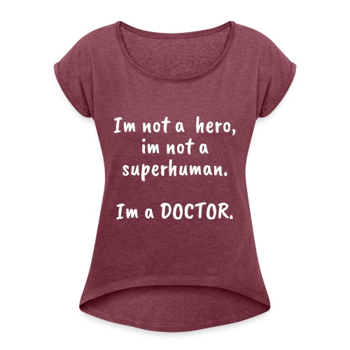 Im not a HERO im not a SUPERHUMAN Im a DOCTOR 1 - Camiseta con manga enrollada mujer