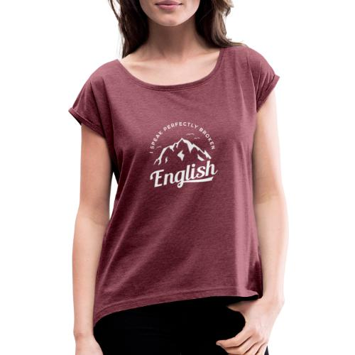 I Speak Perfectly broken English - Frauen T-Shirt mit gerollten Ärmeln
