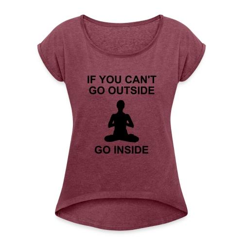 GO INSIDE - Frauen T-Shirt mit gerollten Ärmeln