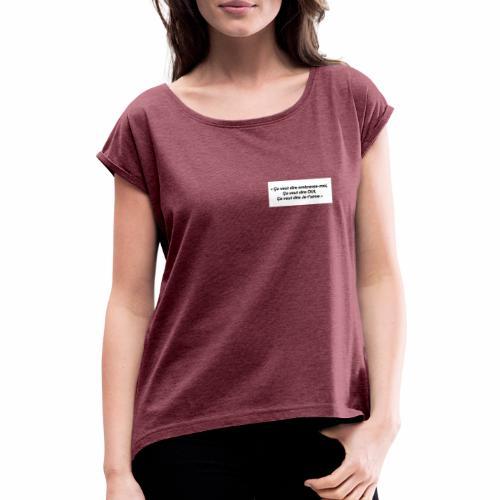 Ça veut dire embrasse moi, ça veut dire oui - T-shirt à manches retroussées Femme