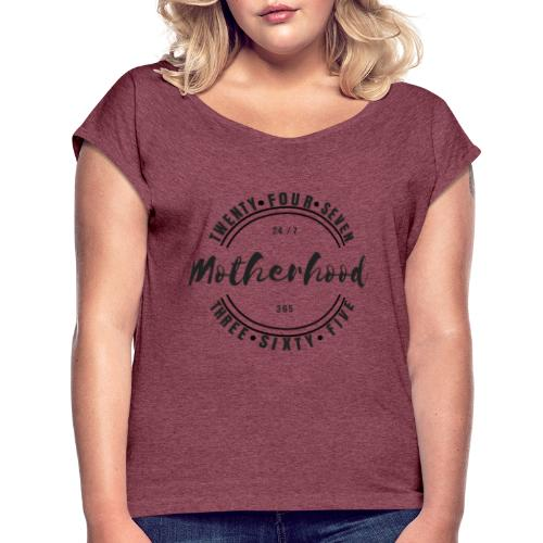 Motherhood 24/7, 365 - Women's T-Shirt with rolled up sleeves