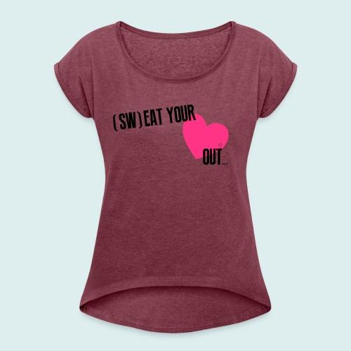 Sw eat your heart out - Vrouwen T-shirt met opgerolde mouwen