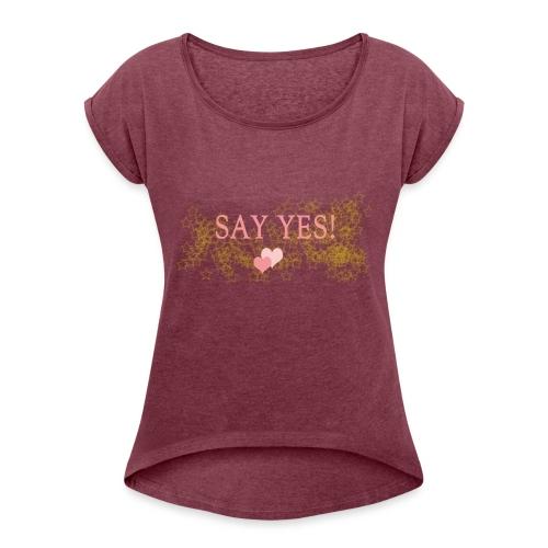 Say yes - Frauen T-Shirt mit gerollten Ärmeln