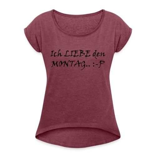Montag - Frauen T-Shirt mit gerollten Ärmeln