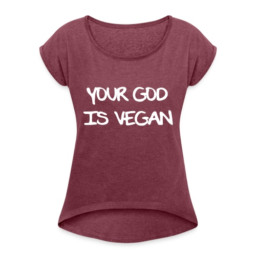 Your God Is Vegan - Women's T-Shirt with rolled up sleeves