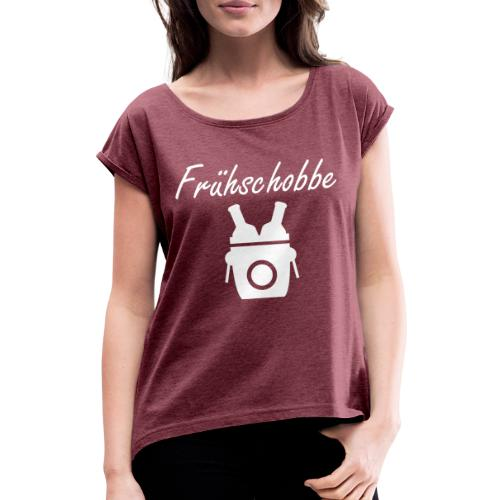 fruehschobbe white - Frauen T-Shirt mit gerollten Ärmeln