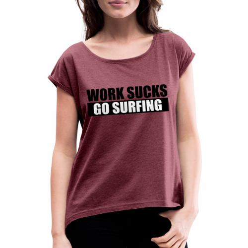 work_sucks_go_surf - Women's T-Shirt with rolled up sleeves