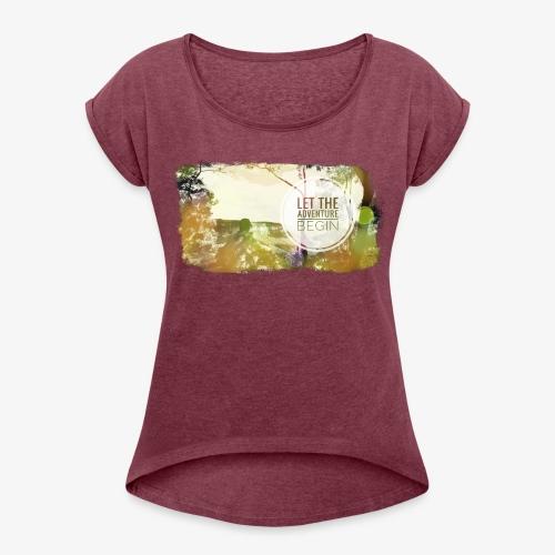 Let the Adventure Begin - Frauen T-Shirt mit gerollten Ärmeln