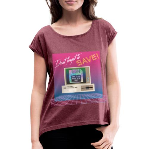 Don't Forget To Save! - Women's T-Shirt with rolled up sleeves