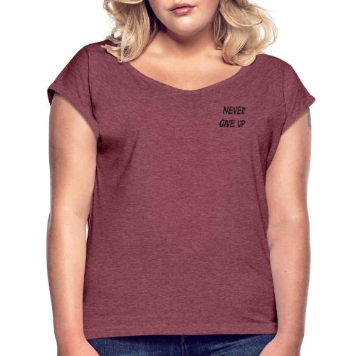 Never give Up - Frauen T-Shirt mit gerollten Ärmeln