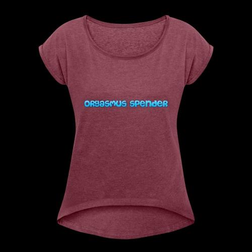 orgasmus spender - Frauen T-Shirt mit gerollten Ärmeln