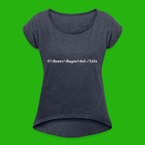 Programming Get A Life - Women's T-Shirt with rolled up sleeves