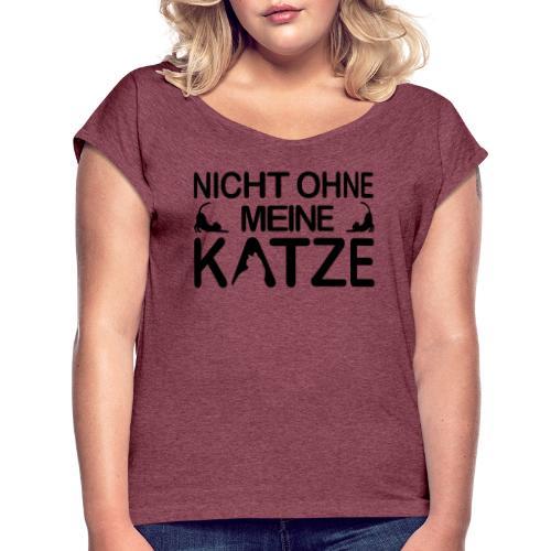 nicht ohne meine Katze - Frauen T-Shirt mit gerollten Ärmeln