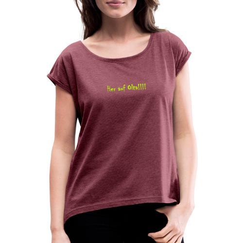 Her auf Olta!! - Frauen T-Shirt mit gerollten Ärmeln