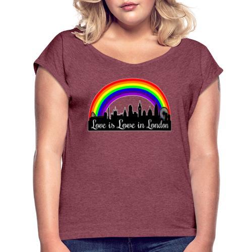 Love is Love in London - Naisten T-paita, jossa rullatut hihat